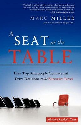 A Seat at the Table: How Top Salespeople Connect and Drive Decisions at the Executive Level