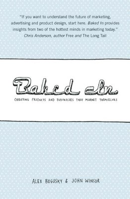Baked in: Creating Products and Businesses That Market Themselves