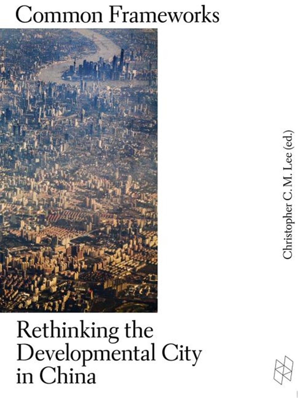 Common Frameworks Rethinking the Developmental City in China