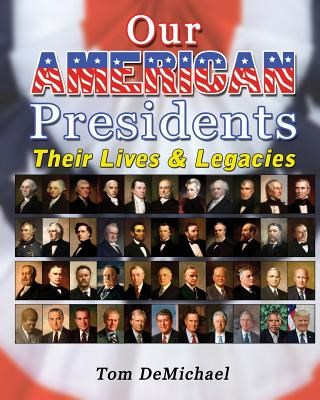 Our American Presidents: Their Lives & Legacies