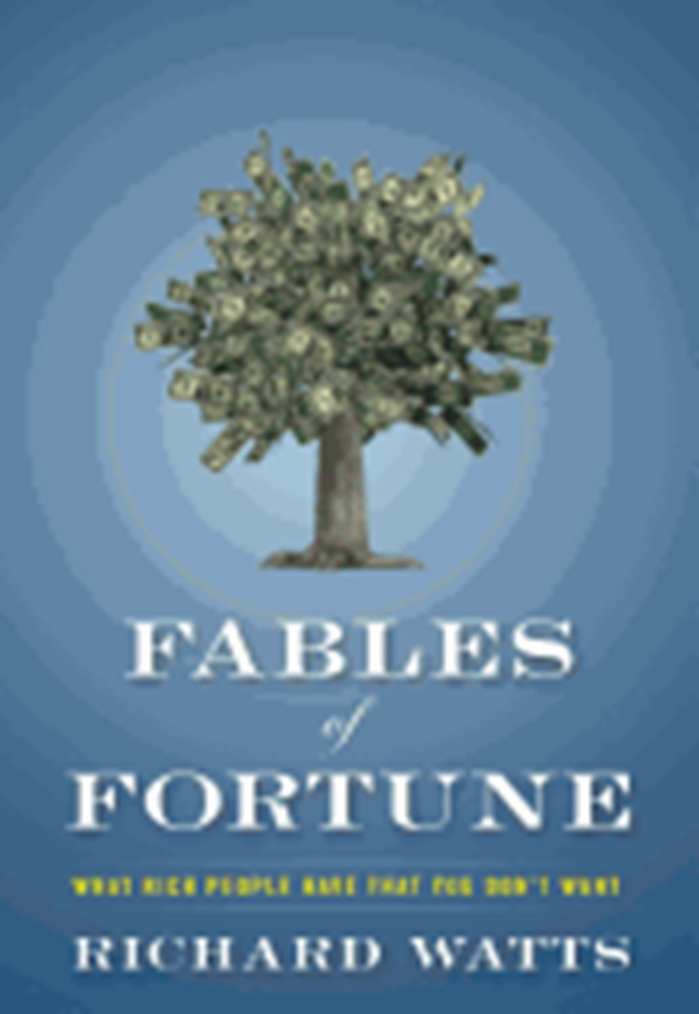 Fables of Fortune What Rich People Have That You Don't Want