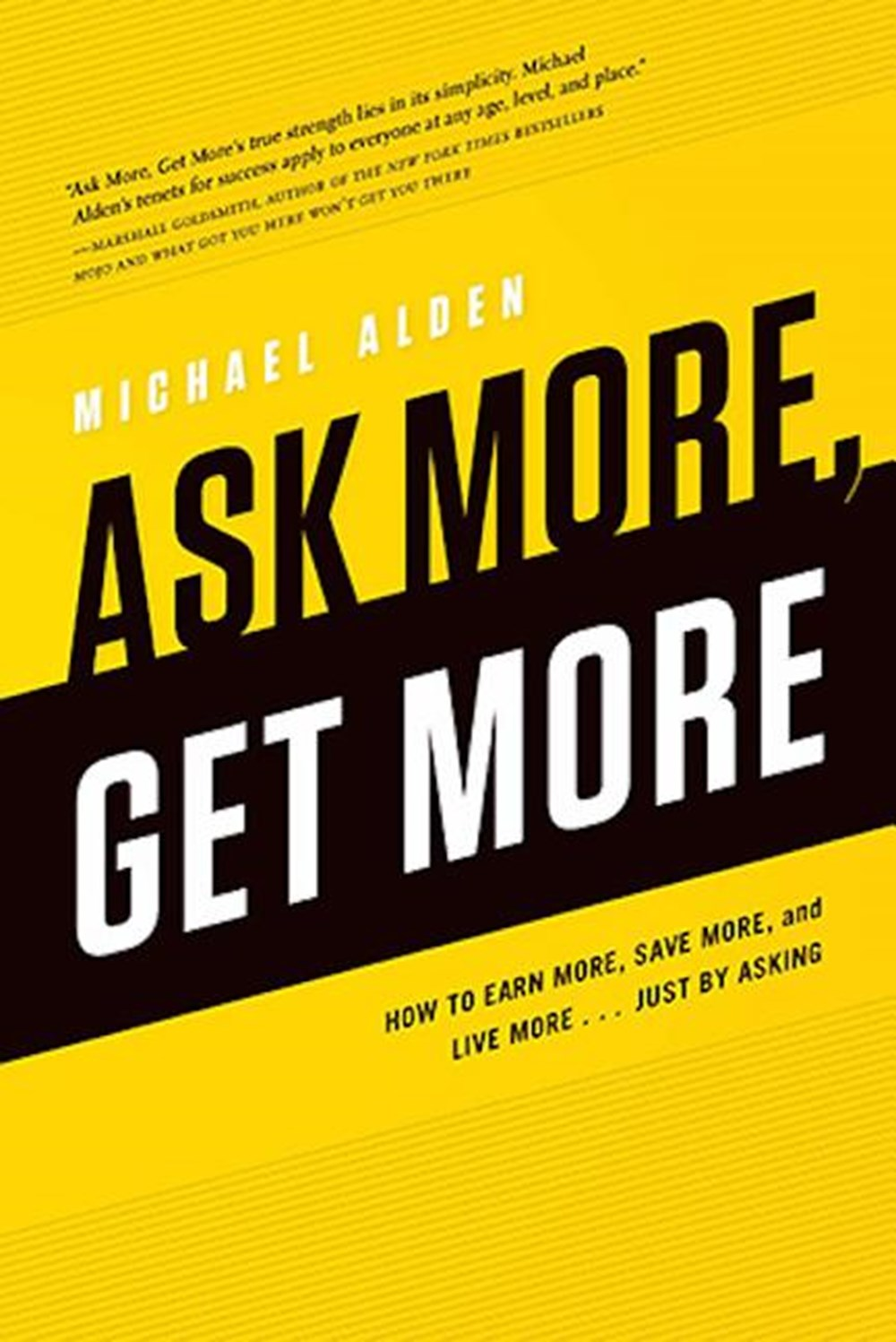 Ask More, Get More How to Earn More, Save More, and Live More... Just by Asking