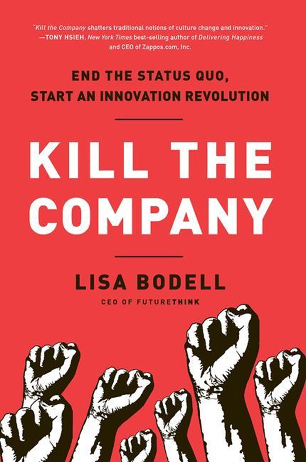 Kill the Company End the Status Quo, Start an Innovation Revolution