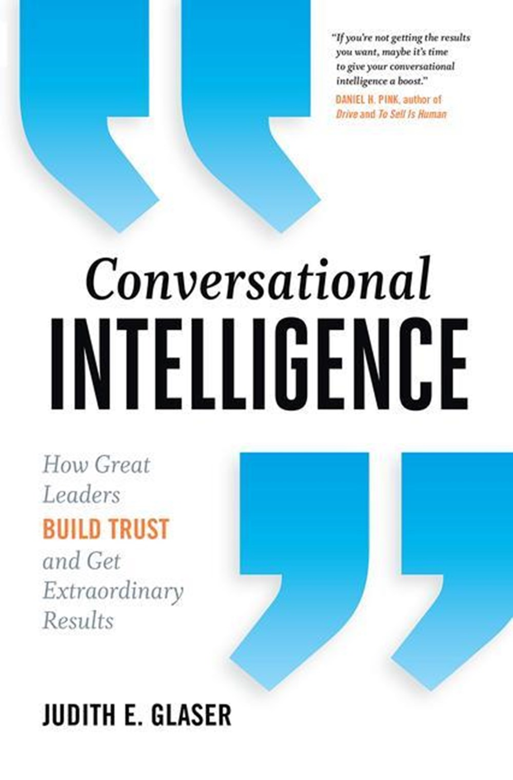 Conversational Intelligence How Great Leaders Build Trust and Get Extraordinary Results