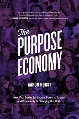 Purpose Economy: How Your Desire for Impact, Personal Growth and Community Is Changing the World