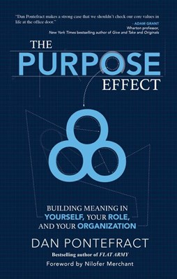 Purpose Effect: Building Meaning in Yourself, Your Role and Your Organization