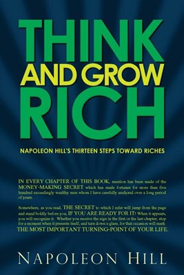 Think and Grow Rich - Napoleon Hill's Thirteen Steps Toward Riches