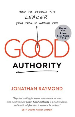 Good Authority: How to Become the Leader Your Team Is Waiting for
