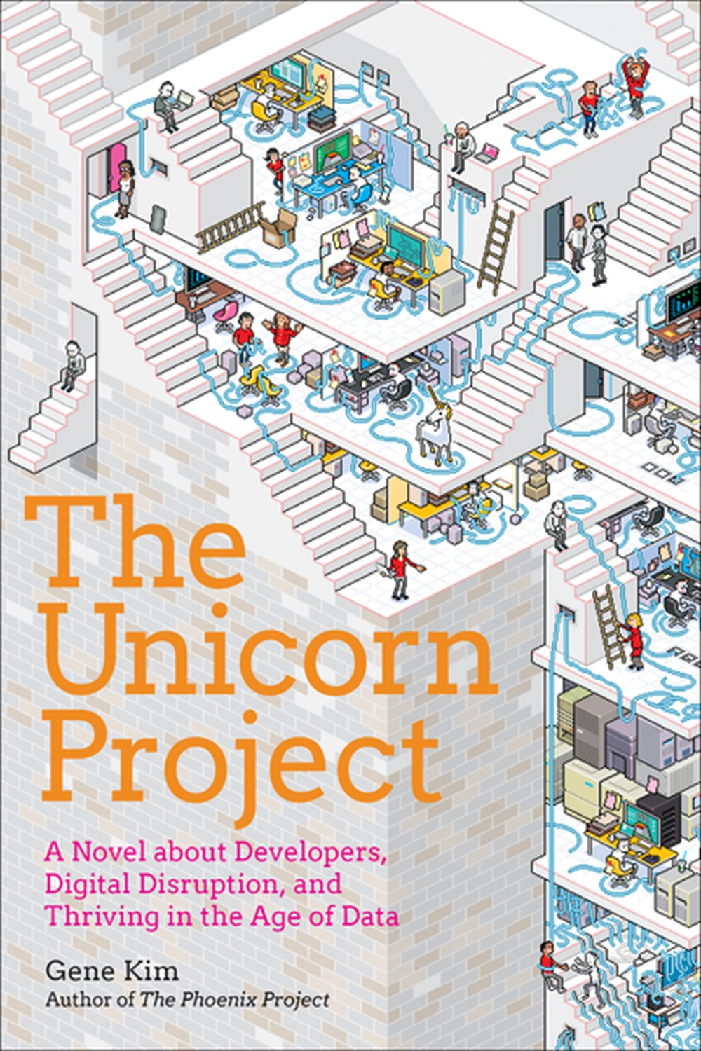 Unicorn Project A Novel about Developers, Digital Disruption, and Thriving in the Age of Data