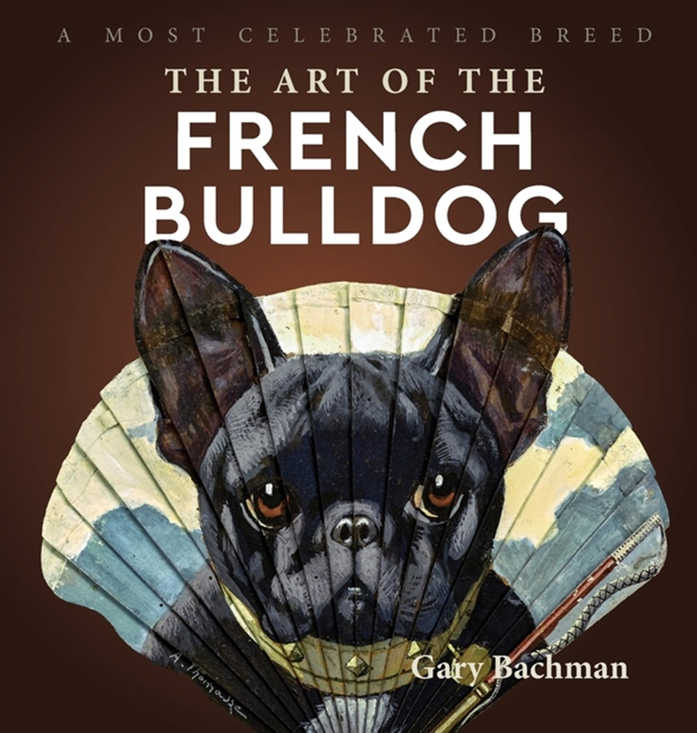 Art of the French Bulldog A Most Celebrated Breed