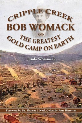 Cripple Creek, Bob Womack and The Greatest Gold Camp on Earth