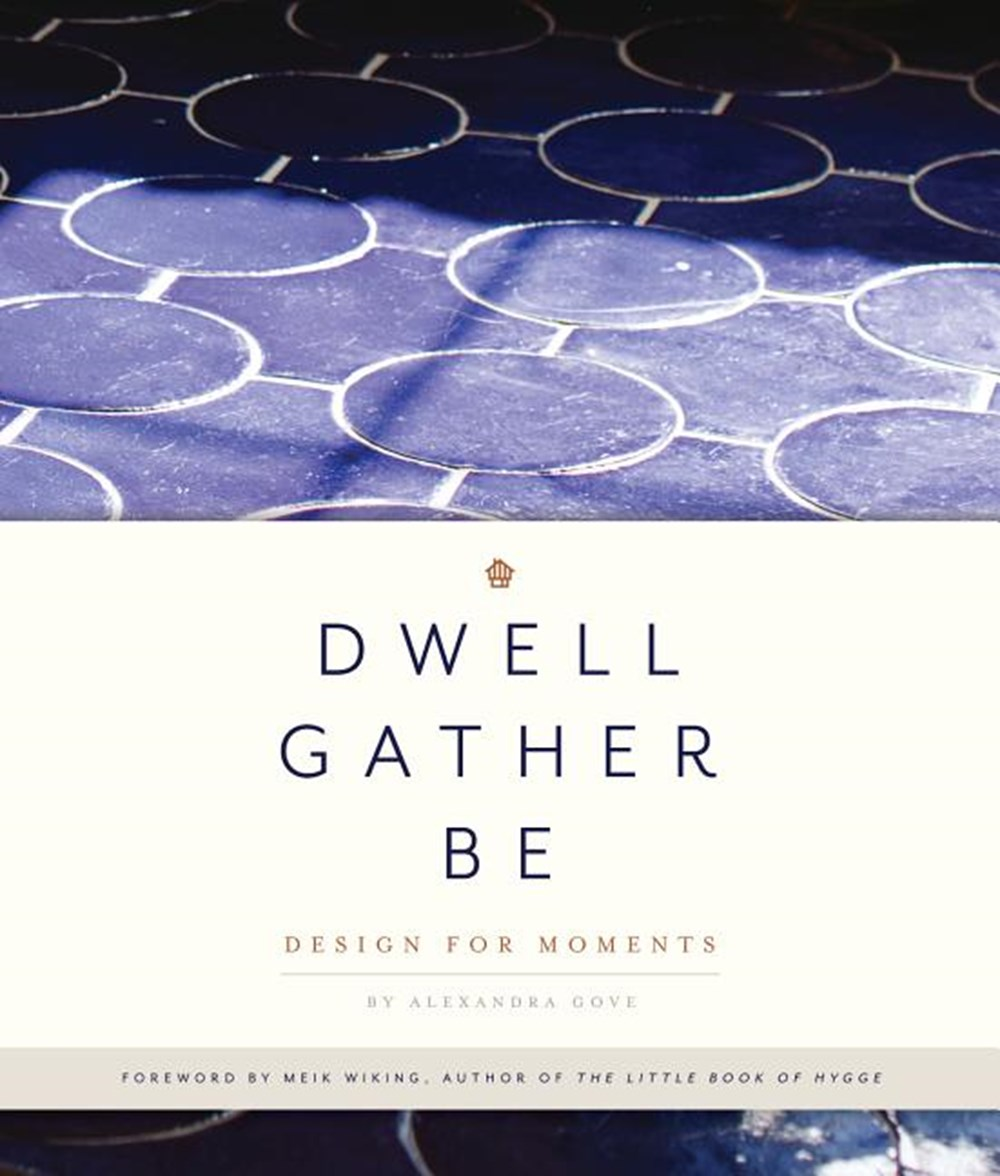 Dwell, Gather, Be Design for Moments
