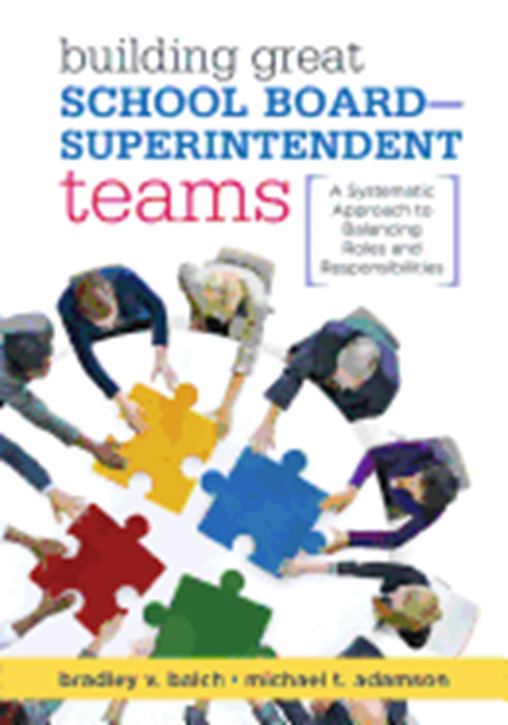 Building Great School Board -- Superintendent Teams A Systematic Approach to Balancing Roles and Res