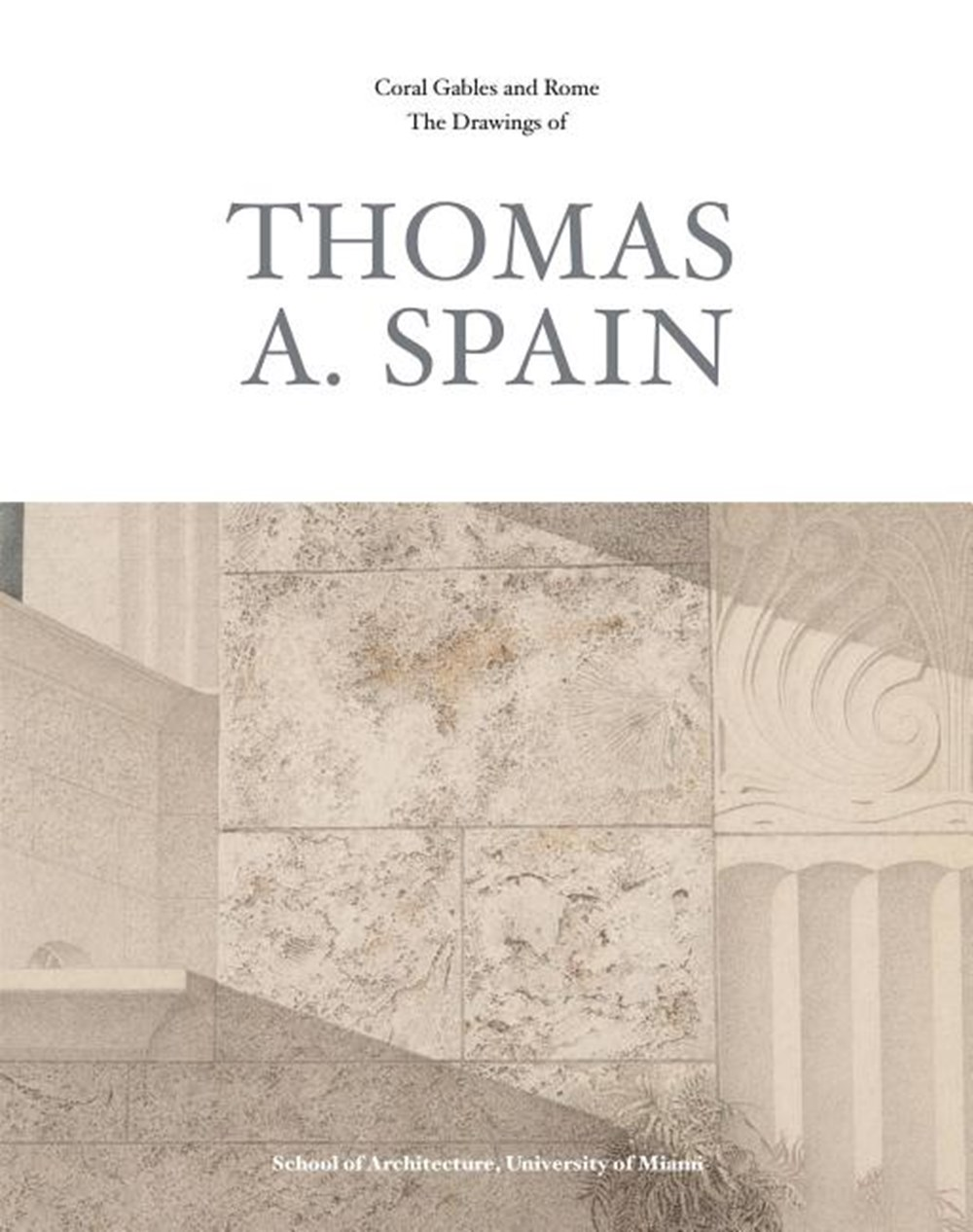 Drawings and Paintings of Coral Gables and Rome Thomas A. Spain
