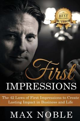 First Impressions: The 42 Laws of First Impressions to Create Lasting Impact in Business and Life