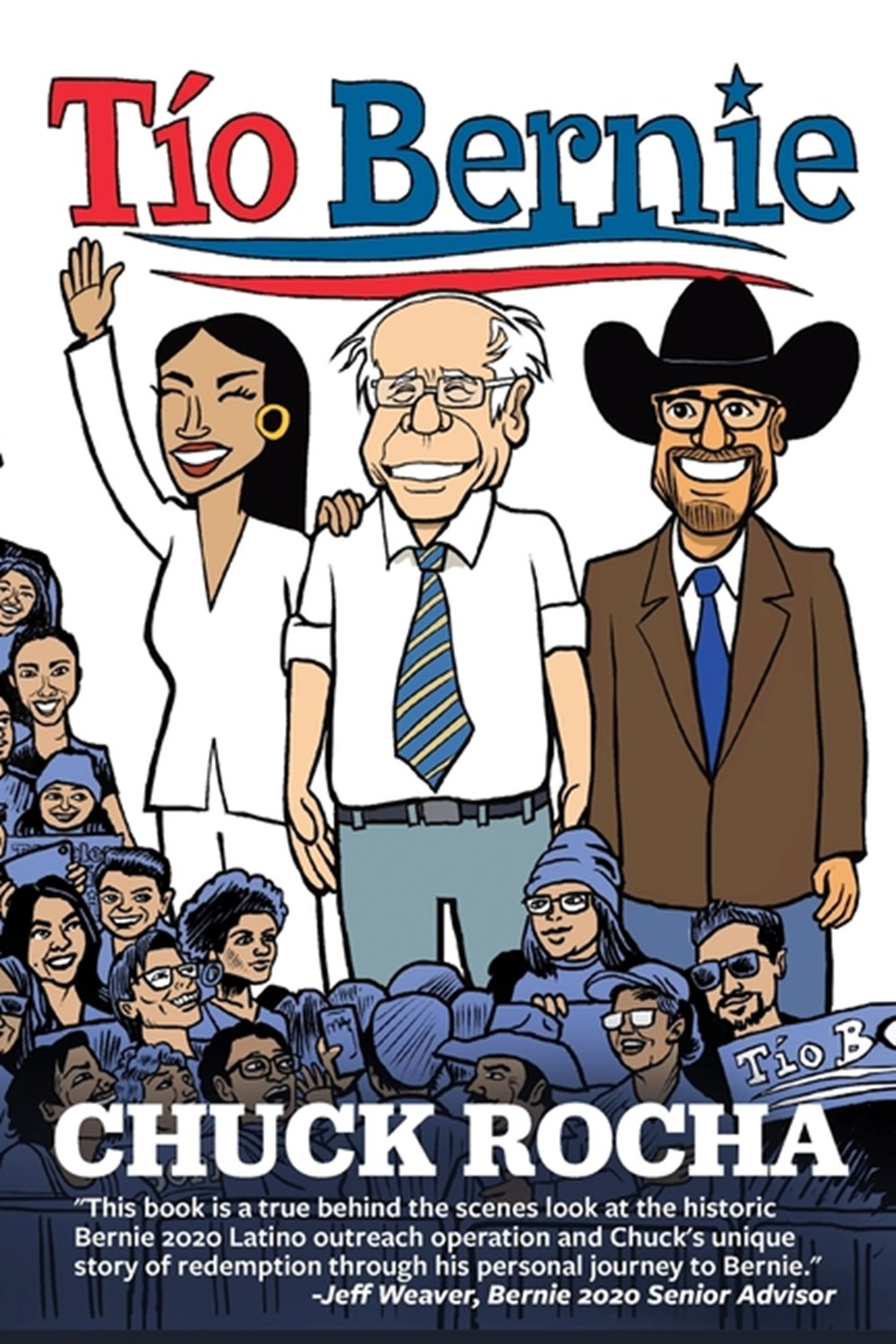 Tío Bernie The Inside Story of How Bernie Sanders Brought Latinos Into the Political Revolution