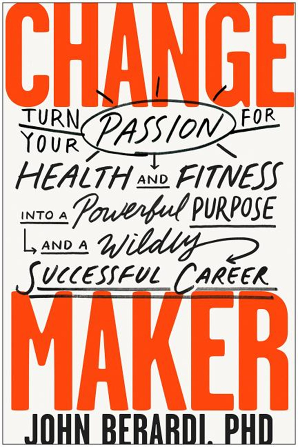 Change Maker: Turn Your Passion for Health and Fitness Into a Powerful Purpose and a Wildly Successf