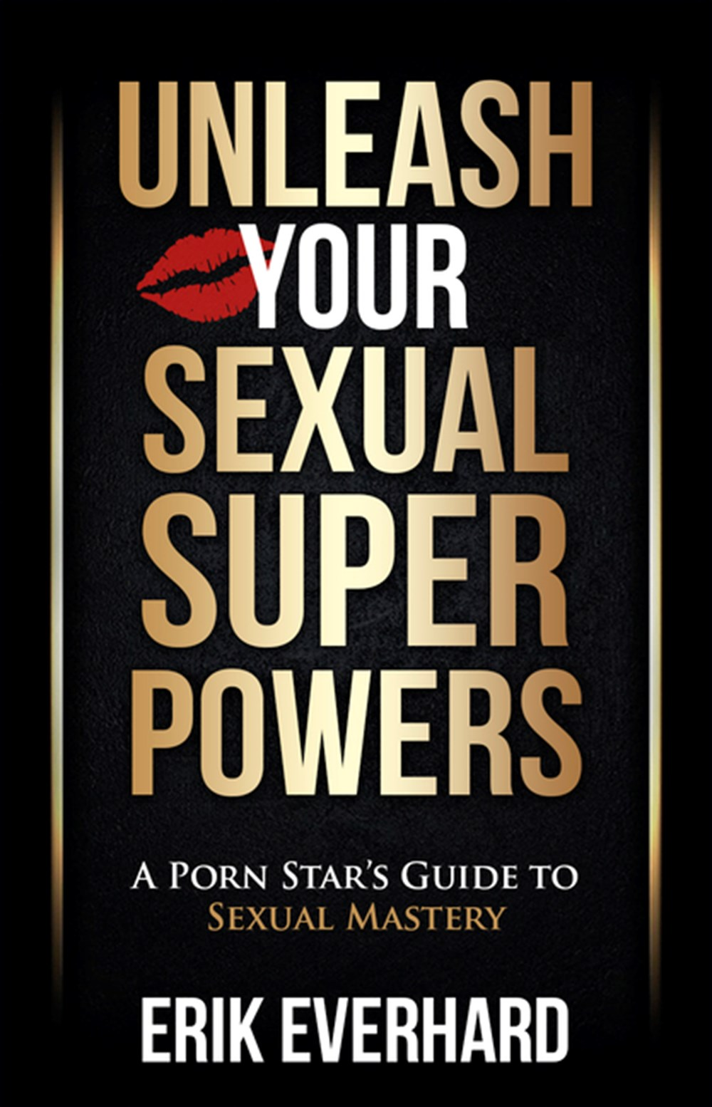 Unleash Your Sexual Superpowers A Porn Star's Guide to Sexual Mastery