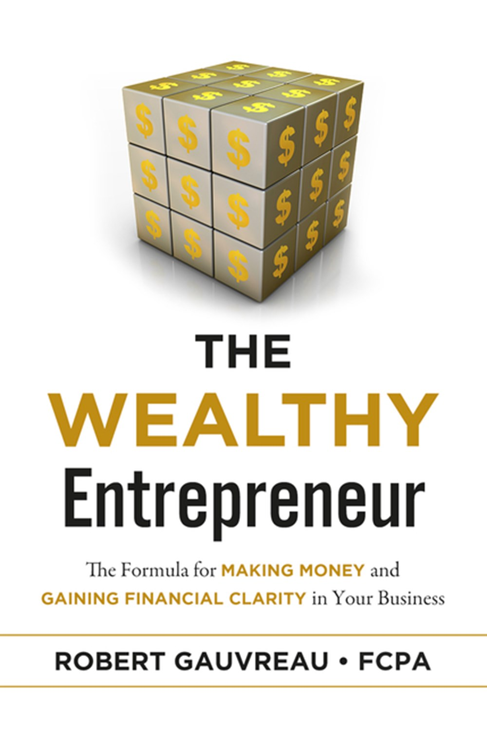 Wealthy Entrepreneur The Formula for Making Money and Gaining Financial Clarity in Your Business