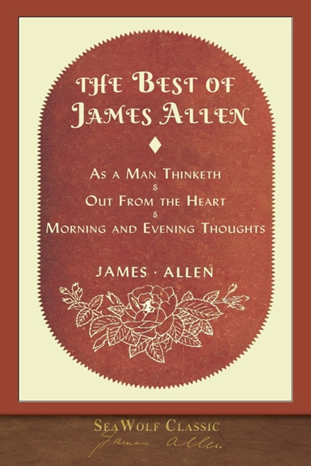 Best of James Allen Includes As a Man Thinketh and Out From the Heart
