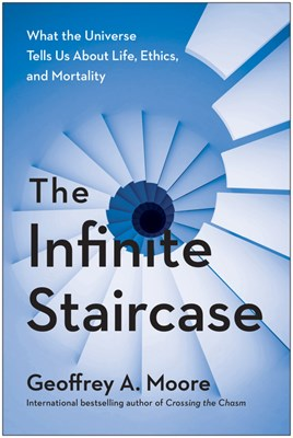 The Infinite Staircase: A Technology Strategist Investigates the Business of Living