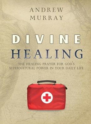 Divine Healing: The healing prayer for God's supernatural power in your daily life