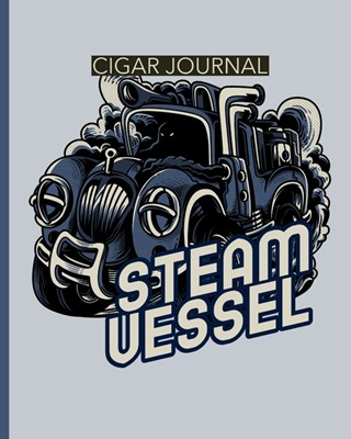 Steam Vessel Cigar Journal: Aficionado - Cigar Bar Gift - Cigarette Notebook - Humidor - Rolled Bundle - Flavors - Strength - Cigar Band - Stogies