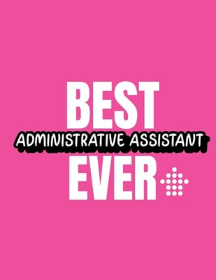 Best Administrative Assistant Ever: Time Management Journal Agenda Daily Goal Setting Weekly Daily Student Academic Planning Daily Planner Growth Trac