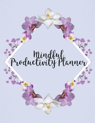 Mindful Productivity Planner: Time Management Journal Agenda Daily Goal Setting Weekly Daily Student Academic Planning Daily Planner Growth Tracker