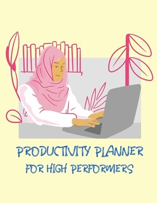 Productivity Planner For High Performers: Time Management Journal Agenda Daily Goal Setting Weekly Daily Student Academic Planning Daily Planner Growt