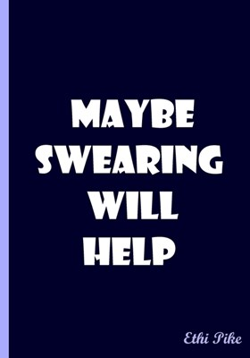 Maybe Swearing Will Help: An Ethi Pike Collectible Journal