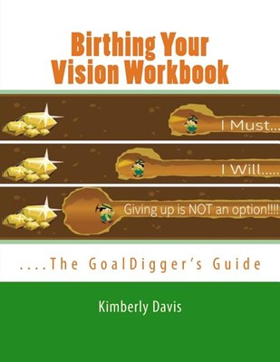 Birthing Your Vision Workbook: The GoalDigger's Guide