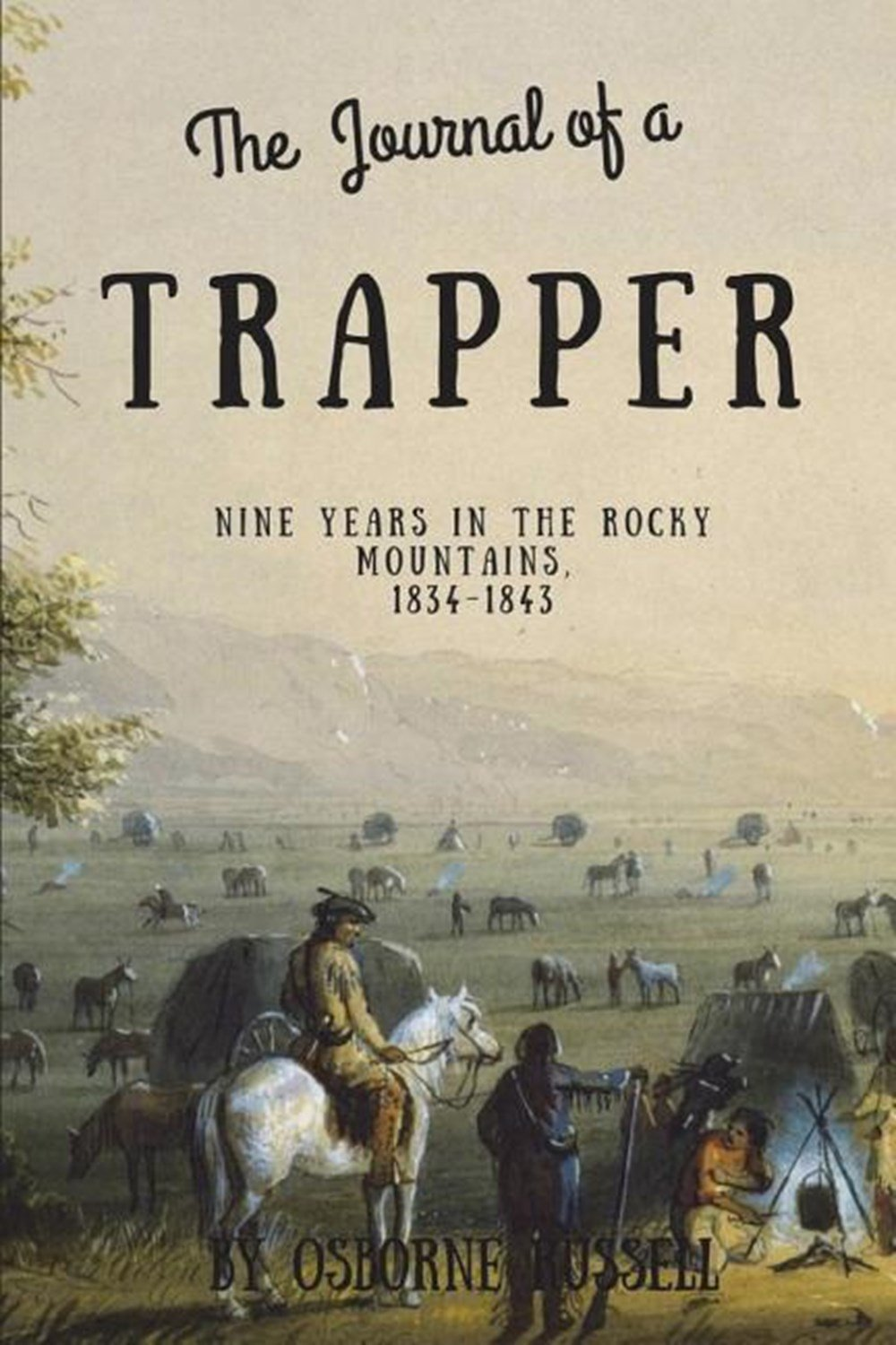 Journal of a Trapper (Illustrated) Nine Years in the Rocky Mountains, 1834-1843