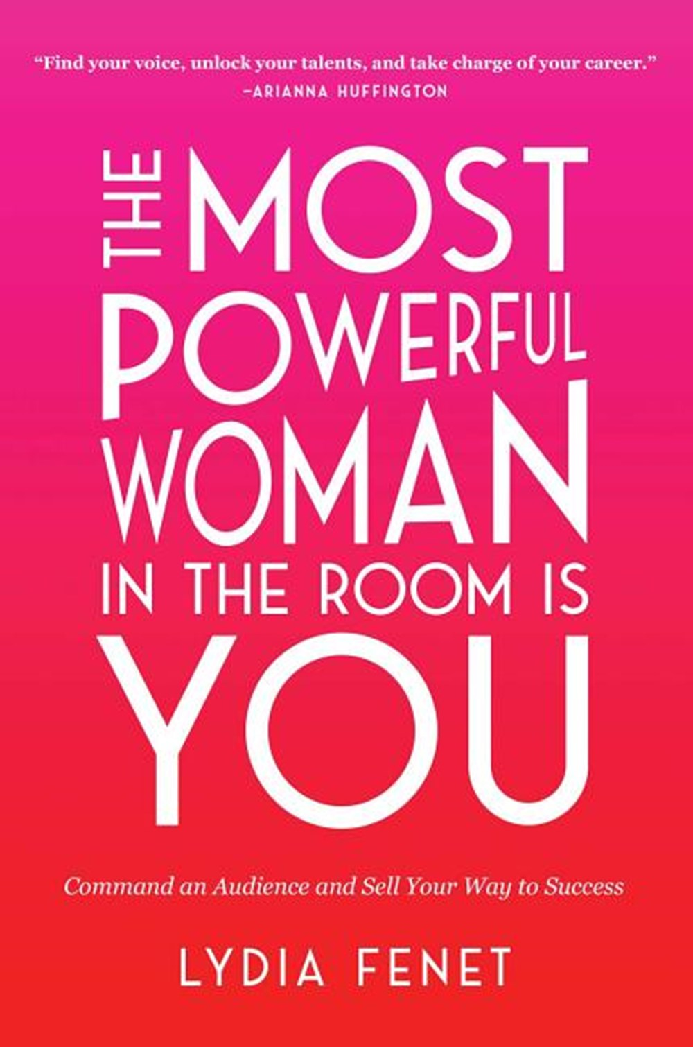 Most Powerful Woman in the Room Is You: Command an Audience and Sell Your Way to Success