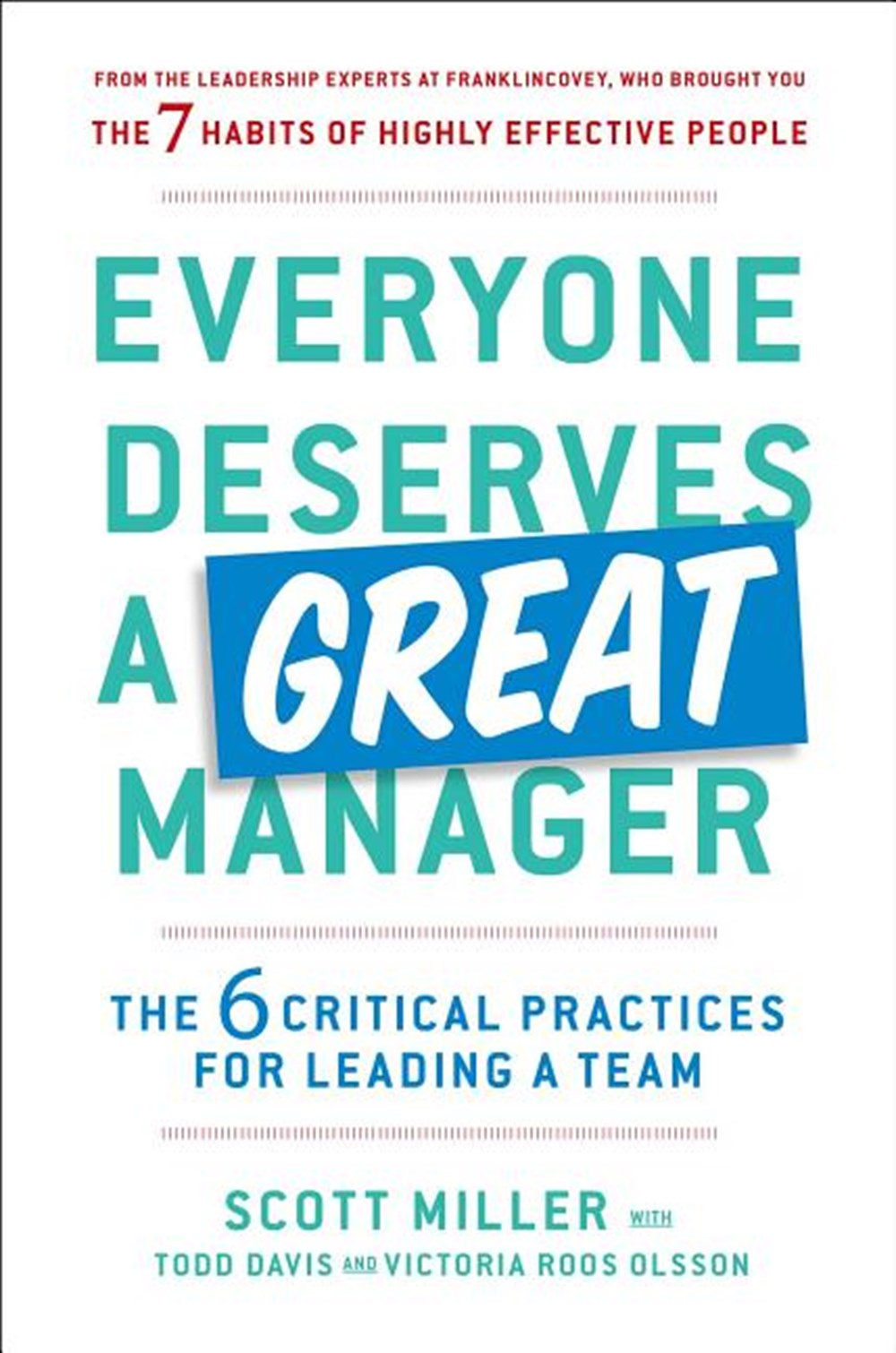 Everyone Deserves a Great Manager The 6 Critical Practices for Leading a Team