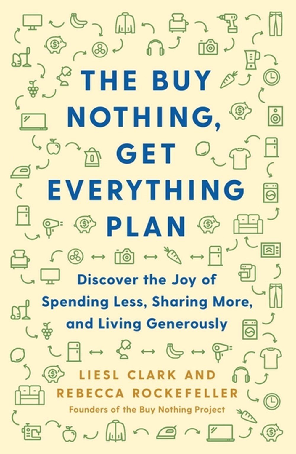 Buy Nothing, Get Everything Plan Discover the Joy of Spending Less, Sharing More, and Living Generou