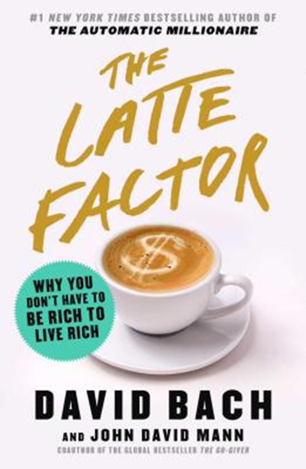 Latte Factor Why You Don't Have to Be Rich to Live Rich