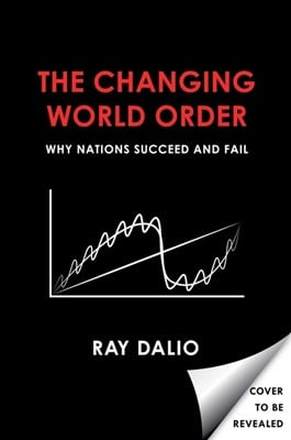 The Changing World Order: Why Nations Succeed and Fail