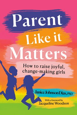 Parent Like It Matters: How to Raise Joyful, Change-Making Girls