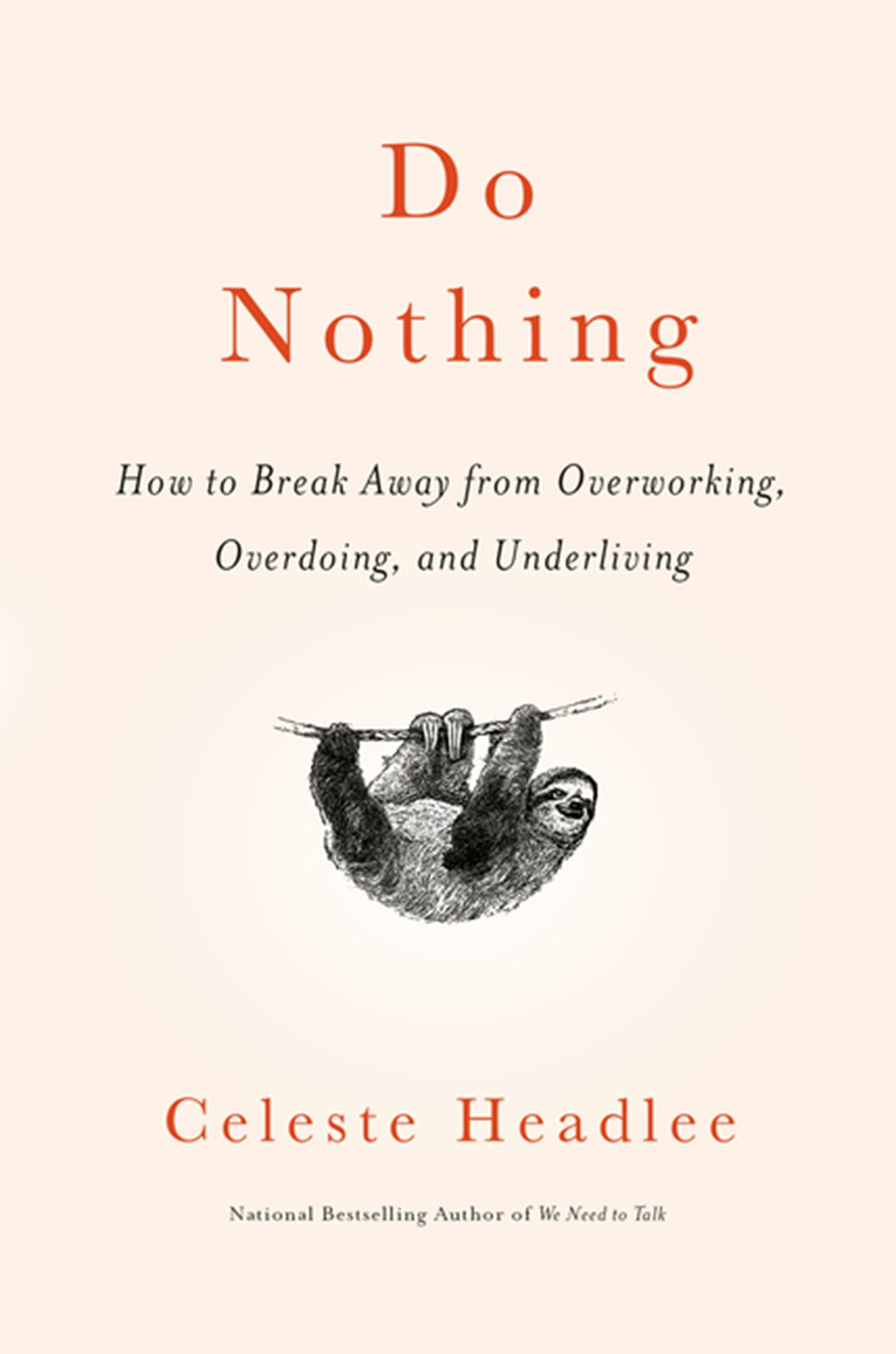 Do Nothing How to Break Away from Overworking, Overdoing, and Underliving