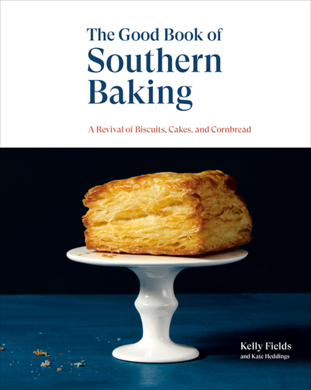 Good Book of Southern Baking A Revival of Biscuits, Cakes, and Cornbread