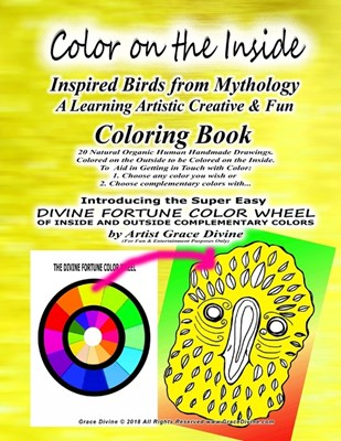 Color on the Inside Inspired Birds from Mythology A Learning Artistic Creative & Fun Coloring Book 20 Natural Organic Human Handmade Drawings. Colored