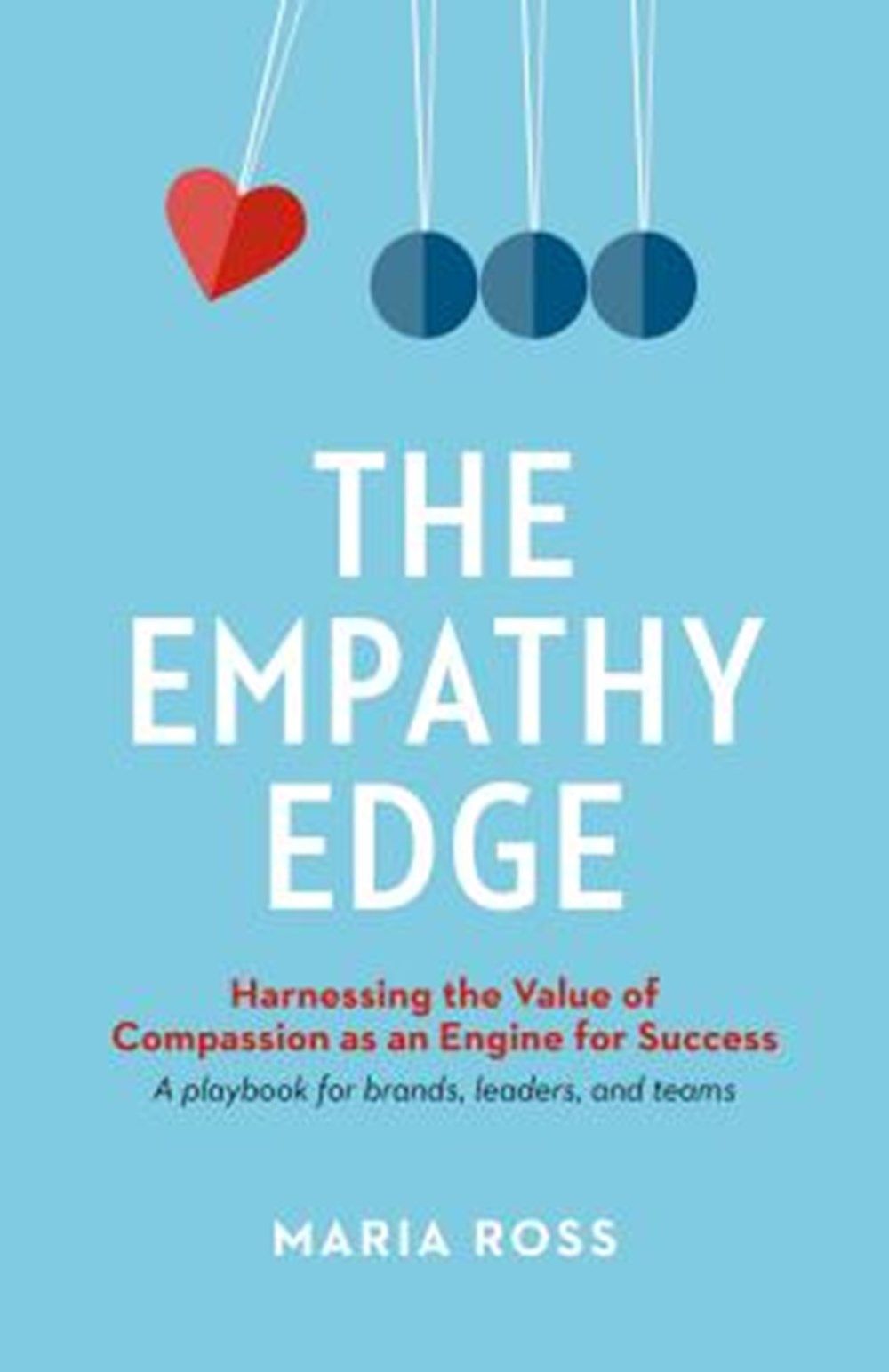 Empathy Edge Harnessing the Value of Compassion as an Engine for Success
