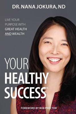 Your Healthy Success: Live Your Purpose with Great Health and Wealth