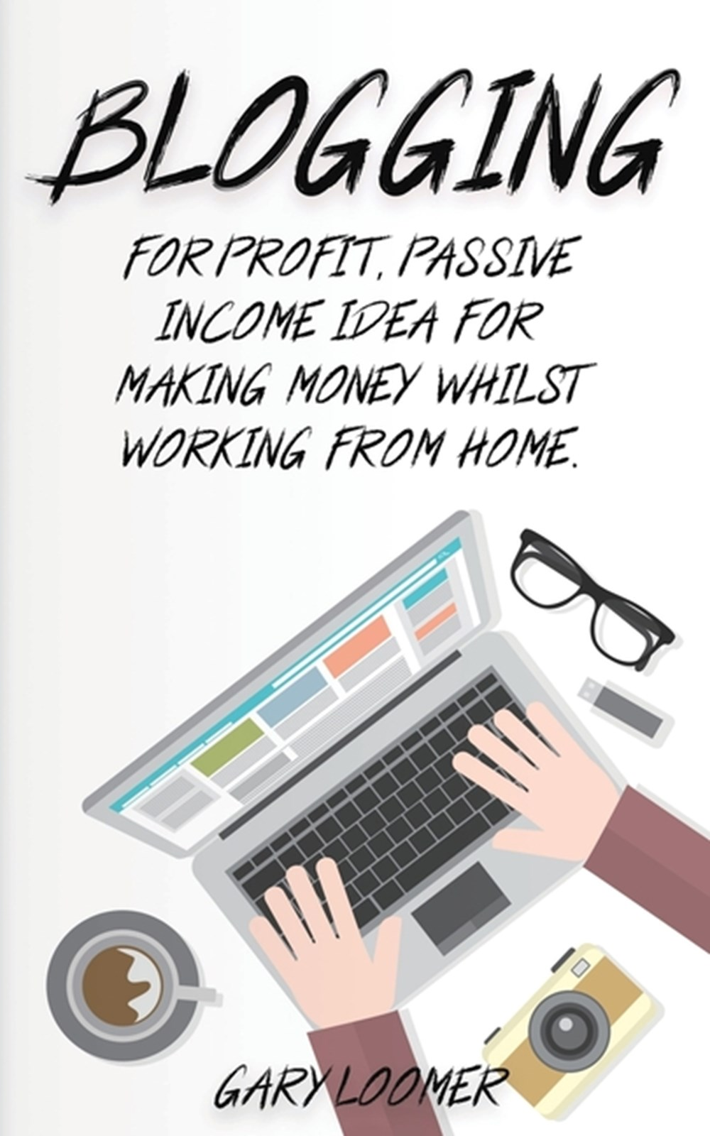 Blogging For profit, passive income idea for making money whilst working from Home