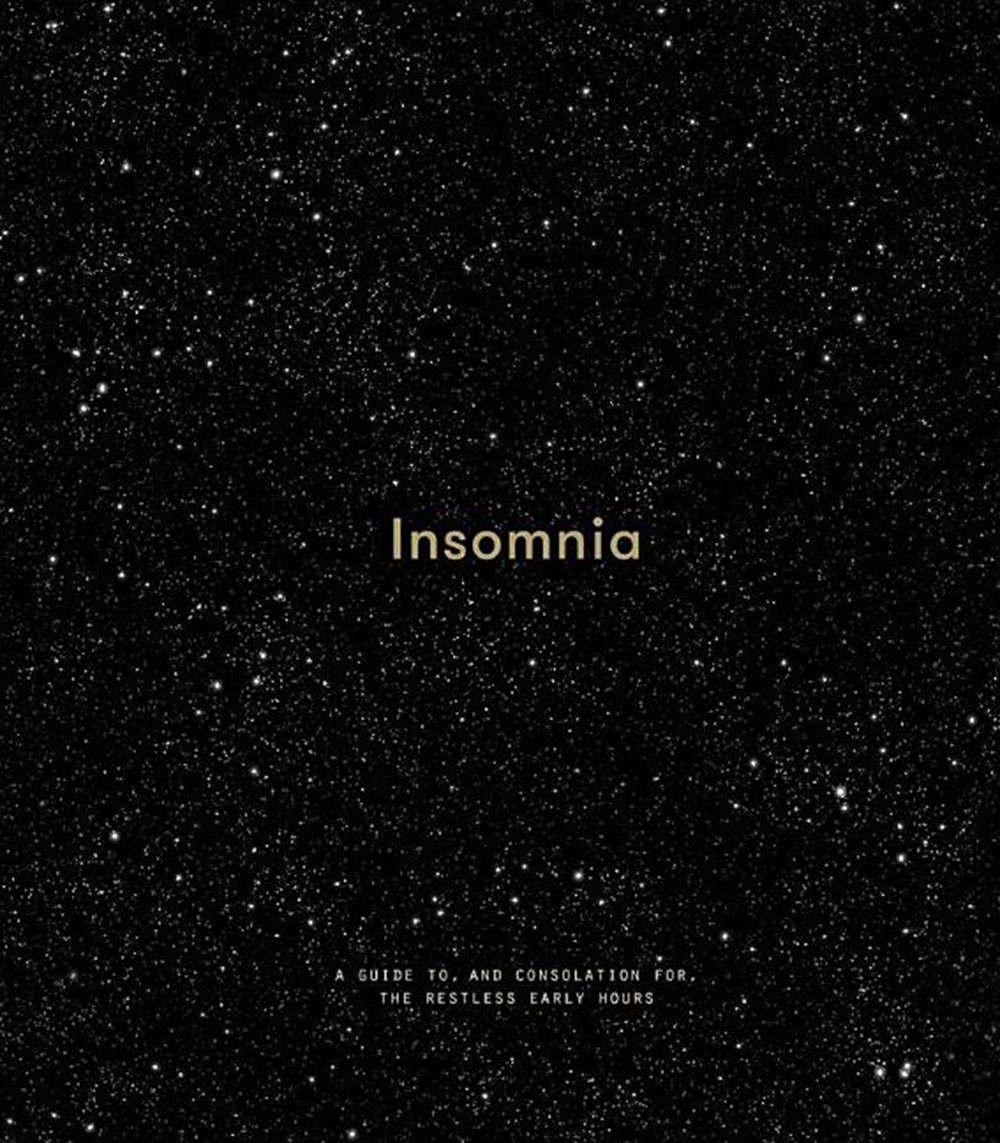 Insomnia A Guide To, and Consolation For, the Restless Early Hours