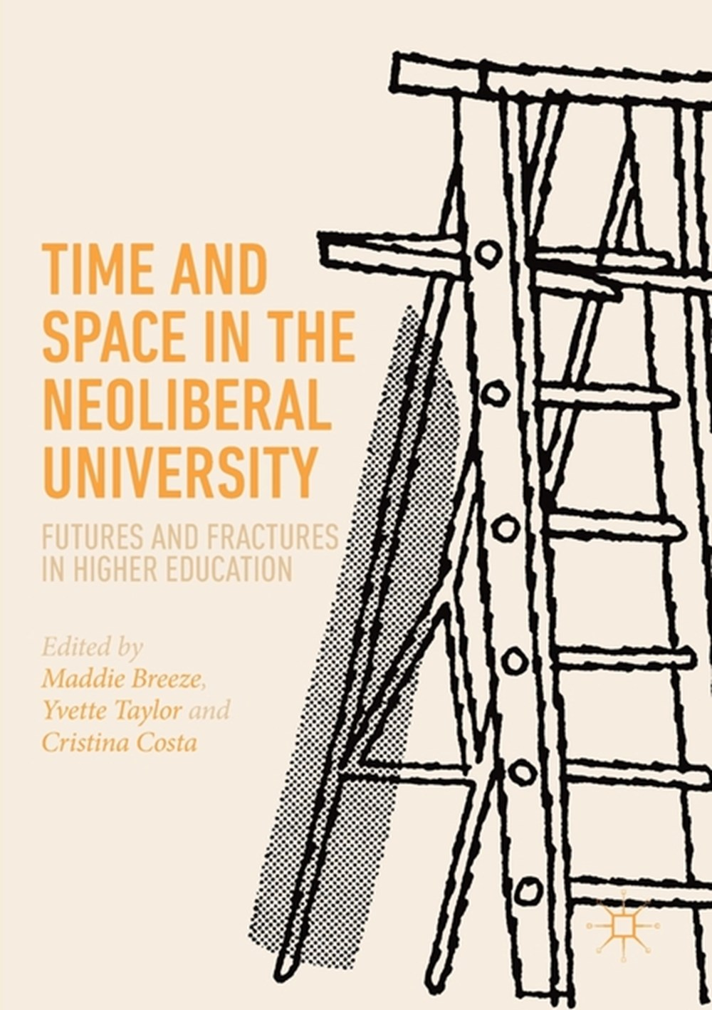Time and Space in the Neoliberal University Futures and Fractures in Higher Education
