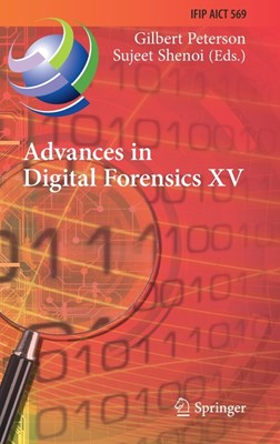 Advances in Digital Forensics XV: 15th Ifip Wg 11.9 International Conference, Orlando, Fl, Usa, January 28-29, 2019, Revised Selected Papers
