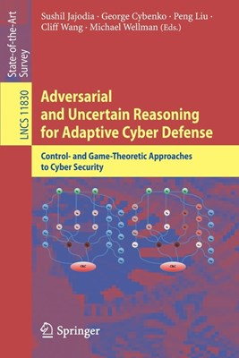 Adversarial and Uncertain Reasoning for Adaptive Cyber Defense: Control- And Game-Theoretic Approaches to Cyber Security