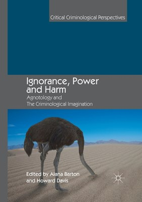 Ignorance, Power and Harm: Agnotology and the Criminological Imagination